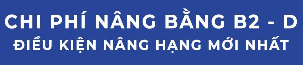 chi phi nang hang b2 len d dieu kien nang hang len bang d - Chi phí nâng hạng từ b2 lên d bao nhiêu tiền, bảng giá mới nhất 2018